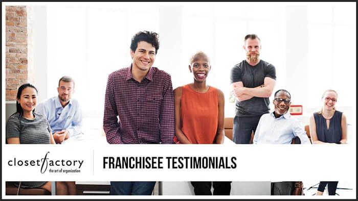 Closet Factory Franchisee Testimonials